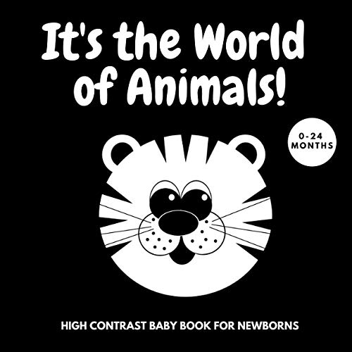 It's the World of Animals! | High Contrast Baby Book for Newborns: 0-24 Months