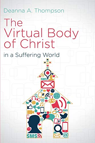 Compare Textbook Prices for The Virtual Body of Christ in a Suffering World  ISBN 9781501815188 by Thompson, Deanna A.