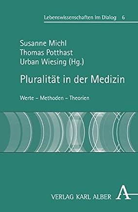 Pluralität in der Medizin: Werte - Methoden - Theorien