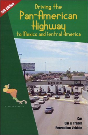 Driving the Pan-American Highway to Mexico and Central America: A Complete Guide for Do-It-Yourself Planning and Driving Through Mexico and Central America Drive To Costa Rica