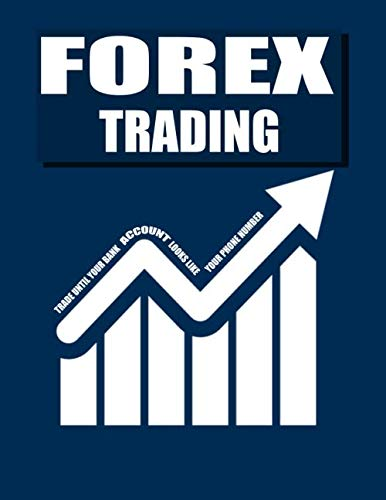 Trade Until Your Bank ...: FOREX Trading Journal: A Perfect Trading Logbook for FOREX Trader Record History Trade for Forex Traders Day trading Swing ... Size Trading Journal: traders stocks options