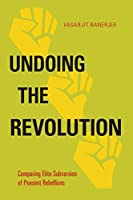 Undoing the Revolution: Comparing Elite Subversion of Peasant Rebellions (Politics, History, and Social Change)