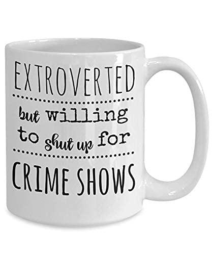 N\A Extrovertido Pero dispuesto a callarse para los programas de crímenes - Taza extrovertida - Programa de crímenes documental Asesinato Misterio Adicto Adicto a atracones obsequio de observa