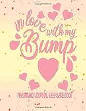 In Love With My Bump - Pregnancy Journal Keepsake Book: Complete Pregnancy Journal Planner, Birth Plan, Fetal Movement, Appointment, Pre-Natal, Meal ... 36 Week Journaling, Keepsake Memory Section