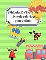 Véhicules De Transport Livre de Coloriage pour Enfants: Un livre de découpage et de coloriage amusant pour les enfants d'âge préscolaire Un cahier d'exercices facile et amusant pour l'apprentissage créatif Diverses images de véhicules de transport