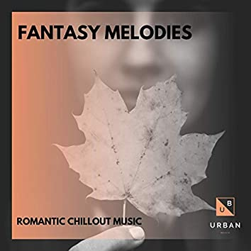 Fantasy Melodies - Romantic Chillout Music
