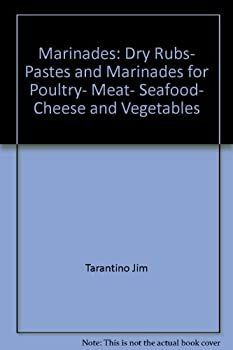 Marinades: Dry rubs, pastes & marinades for poultry, meat, seafood, cheese & vegetables 0895945320 Book Cover