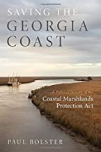 Saving the Georgia Coast: A Political History of the Coastal Marshlands Protection Act (Wormsloe Foundation Nature Book Ser.)