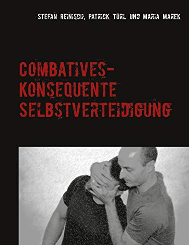 Combatives: Konsequente Selbstverteidigung