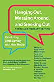 Hanging Out, Messing Around, and Geeking Out: Kids Living and Learning with New Media (The John D. a...