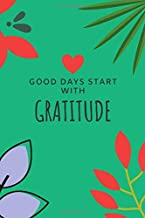 Good Days Start With Gratitude: fuck anxiety, 52 lists project, the positivity kit, 52 lists project journal, positivity kit,  (110 Pages, Blank, 6 x 9)