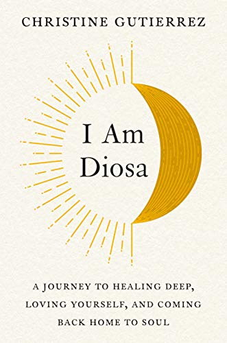 I Am Diosa: A Journey to Healing Deep, Loving Yourself, and Coming Back Home to Soul (English Edition)