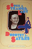 Such a Strange Lady: Biography of Dorothy L. Sayers
