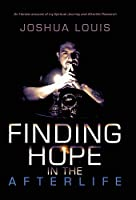 Finding Hope in the Afterlife: An Honest Account of My Spiritual Journey and Afterlife Research