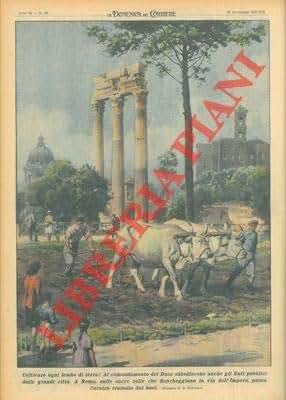 Al comandamento del Duce obbediscono anche gli Enti pubblici delle grandi citta'. A Roma, sulle sacre zolle che fiancheggiano la via dell'Impero, passa l'aratro trainato dai buoi.