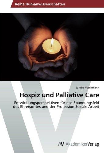 Hospiz und Palliative Care: Entwicklungsperspektiven für das Spannungsfeld des Ehrenamtes und der Profession Soziale Arbeit