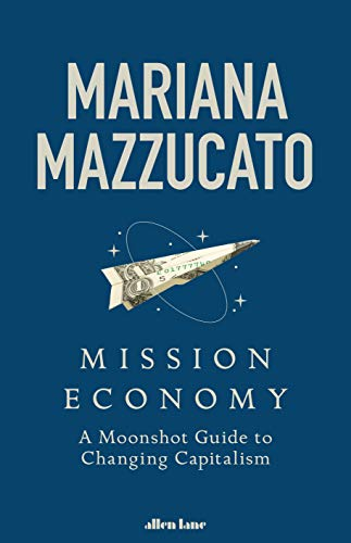 Mission Economy: A Moonshot Guide to Changing Capitalism (English Edition) de [Mariana Mazzucato]