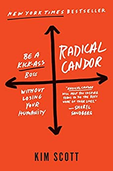 Radical Candor: Be a Kick-Ass Boss Without Losing Your Humanity by [Kim Scott]