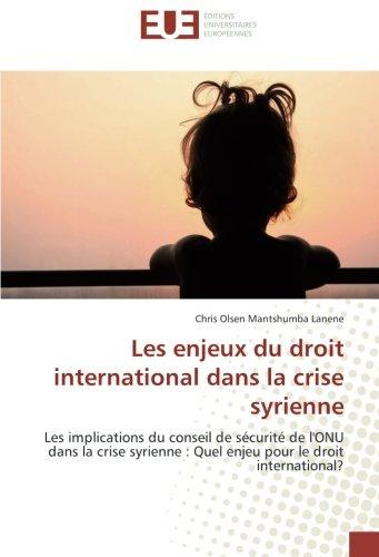 Les enjeux du droit international dans la crise syrienne: Les implications du conseil de sécurité de l'ONU dans la crise syrienne : Quel enjeu pour le droit international? PDF Books