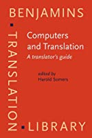 Computers and Translation: A Translator's Guide (Benjamins Translation Library)