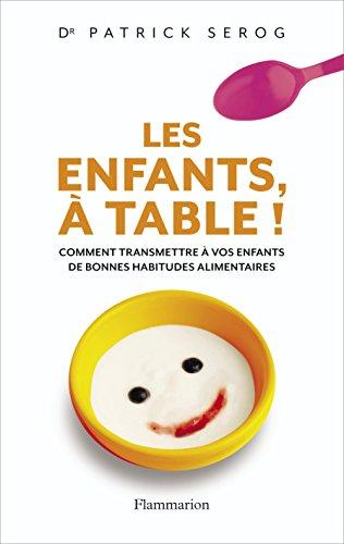 Les enfants, à table ! : Comment transmettre à vos enfant de bonnes habitudes alimentaires