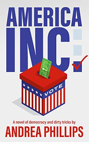 America Inc.: A novel of democracy and dirty tricks