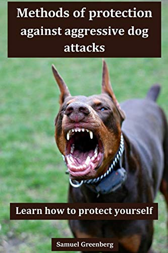 Methods of protection against aggressive dog attacks by [Samuel  Greenberg]