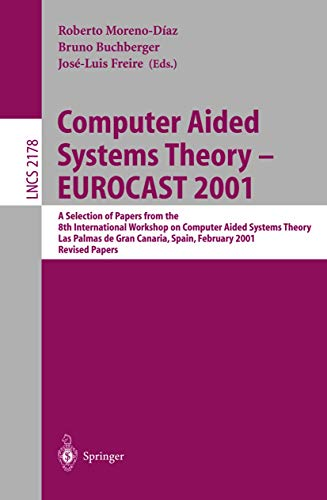 Computer Aided Systems Theory - EUROCAST 2001: A Selection of Papers from the 8th International Workshop on Computer Aided Systems Theory, Las Palmas ... Papers (Lecture Notes in Computer Science)