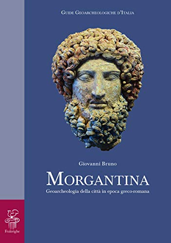 Morgantina: Geoarcheologia della città in epoca greco-romana (GUIDE GEOARCHEOLOGICHE D'ITALIA Vol. 1)