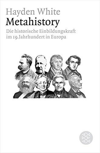 Metahistory: Die historische Einbildungskraft im 19. Jahrhundert in Europa (Figuren des Wissens/Bibliothek)