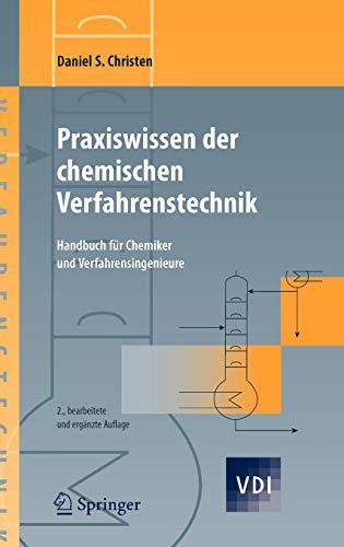 Praxiswissen der chemischen Verfahrenstechnik: Handbuch für Chemiker und Verfahrensingenieure (VDI-Buch)