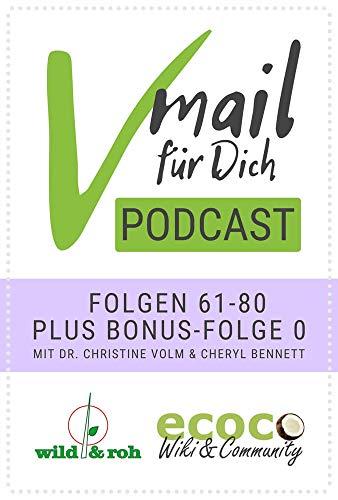 Vmail Für Dich Podcast - Serie 4: Folgen 61-80 plus Folge 0 von wild&roh + ecoco: Vegane Ernährung - Wildkräuter - Reisen - Nachhaltigkeit - Rohkost - Essbare Wildpflanzen - Superfood - Sprossen