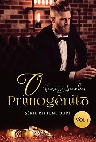 O Primogênito: Série Bittencourt - livro 1 (Portuguese Edition)
