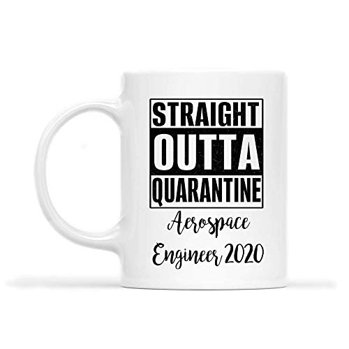 AEROSPACE ENGINEER Mug - STRAIGHT OUTTA QUARANTINE AEROSPACE ENGINEER 2020.PNG - Funny 11oz Coffee Mugs (White) - Great Humor For Mother Day's, Father's Day, St. Patrick's Day HPQ464
