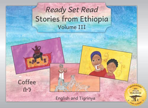 Stories From Ethiopia: Volume 3: A Collection of Tales About Ethiopia's Favorite Beverage in Tigrinya and English (Ready Set Read - Stories in Tigrinya)