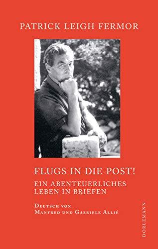 Flugs in die Post!: Ein abenteuerliches Leben in Briefen