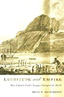 Longitude And Empire: How Captain Cook's Voyages Changed the World