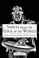 Spirits from the Edge of the World: Classical shamanism in Ulchi Society