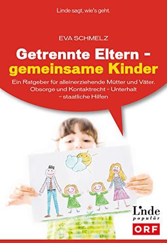 Getrennte Eltern - gemeinsame Kinder:Ein Ratgeber für alleinerziehende Mütter und Väter. Obsorge und Kontaktrecht – Unterhalt – staatliche Hilfen