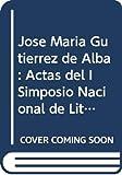 Actas del I Simposio nacional literatura y política en el siglo XIX: José María Gutiérrez de Alba (1997, Alcalá de Guadaira, Sevilla)