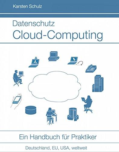 Datenschutz Cloud-Computing: Ein Handbuch für Praktiker - Leitfaden für IT Management und Datenschutzbeauftragte