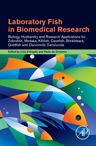 Laboratory Fish in Biomedical Research: Biology, Husbandry and Research Applications for Zebrafish, Medaka, Killifish, Cavefish,