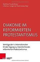 Diakonie Im Reformierten Protestantismus: Vortrage Der 11, Internationalen Emder Tagung Zur Geschichte Des Reformierten Protestantismus (Emder Beitrage zur Geschichte des reformierten Protestantismus)