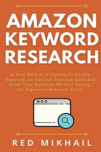 Amazon Keyword Research: A Free Method of Finding Profitable Keywords on Amazon. Increase Sales and Boost Your Rankings Without Paying for Expensive Research Tools.: 3 (Fulfillment by Amazon Business)