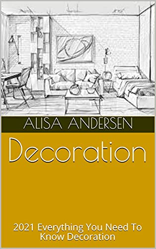 Decoration: 2021 Everything You Need To Know Decoration (English Edition)