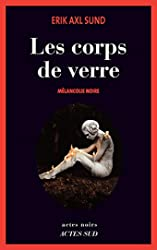 Les corps de verre - Mélancolie noire d'Erik Axl Sund