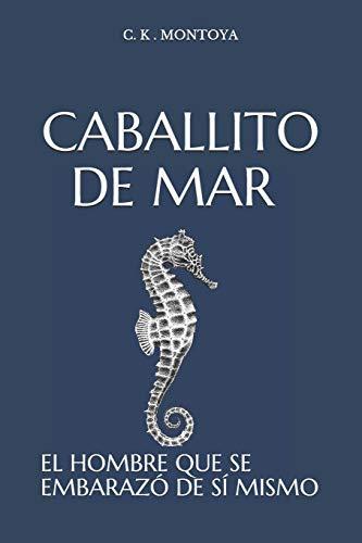 CABALLITO DE MAR: EL HOMBRE QUE SE EMBARAZÓ DE SÍ MISMO