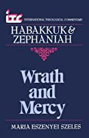 Wrath and Mercy: A Commentary on the Books of Habakkuk and Zephaniah (International Theological Commentary)