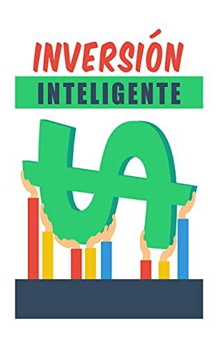 inversión inteligente: : una guía para principiantes sobre cómo invertir de manera inteligente desde el principio