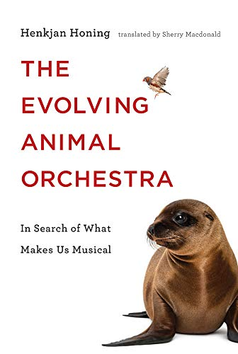 The Evolving Animal Orchestra: In Search of What Makes Us Musical